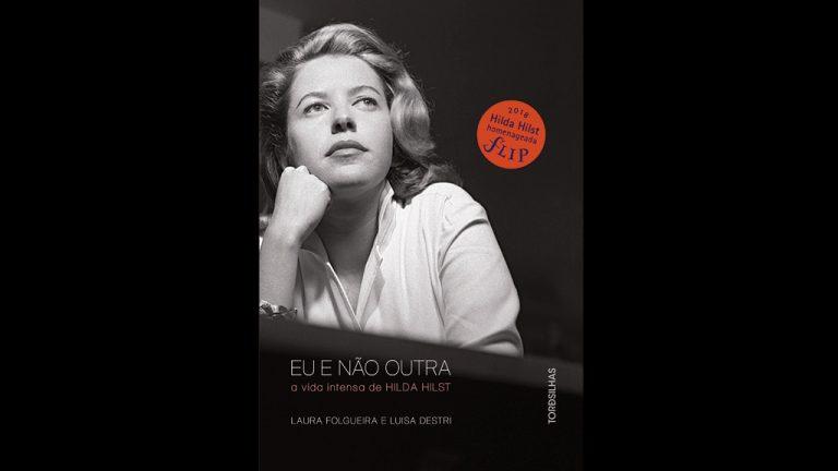 Eu e não outra, a vida intensa de Hilda Hilst (Biografia)